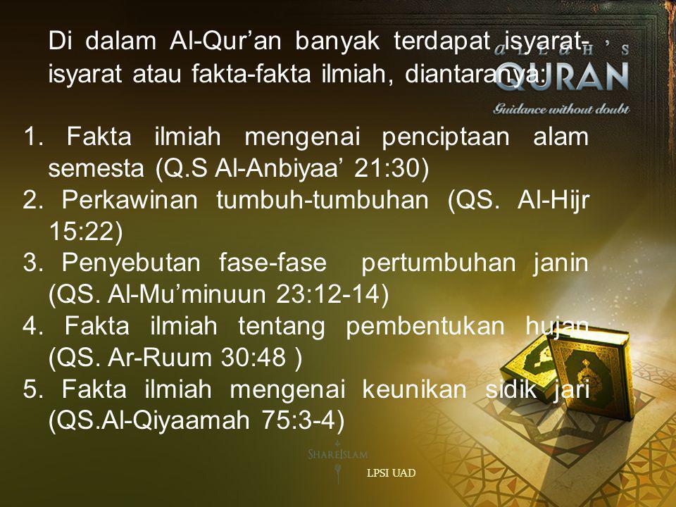 Di dalam Al-Qur'an banyak terdapat isyarat-isyarat atau fakta-fakta ilmiah, diantaranya: