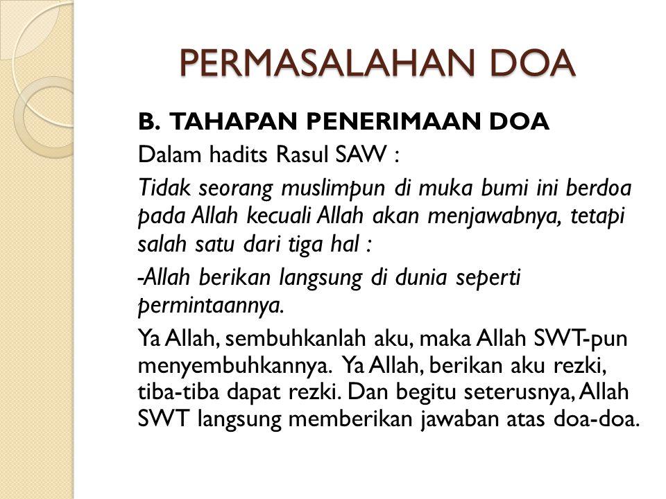 PERMASALAHAN DOA B. TAHAPAN PENERIMAAN DOA. Dalam hadits Rasul SAW :