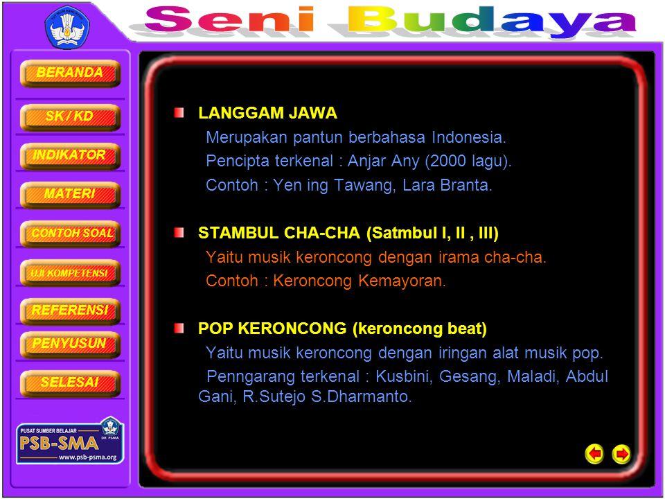 LANGGAM JAWA Merupakan pantun berbahasa Indonesia. Pencipta terkenal : Anjar Any (2000 lagu). Contoh : Yen ing Tawang, Lara Branta.