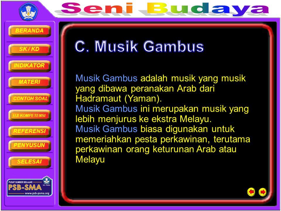 C. Musik Gambus Musik Gambus adalah musik yang musik yang dibawa peranakan Arab dari Hadramaut (Yaman).