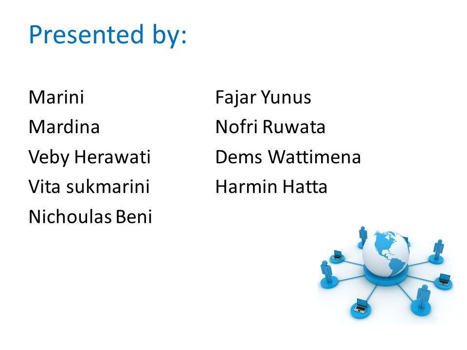 Presented by: Marini Fajar Yunus Mardina Nofri Ruwata Veby Herawati Dems Wattimena Vita sukmarini Harmin Hatta Nichoulas Beni