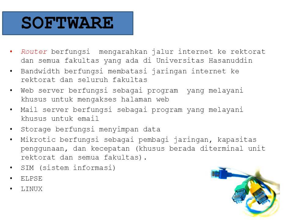 SOFTWARE Router berfungsi mengarahkan jalur internet ke rektorat dan semua fakultas yang ada di Universitas Hasanuddin.