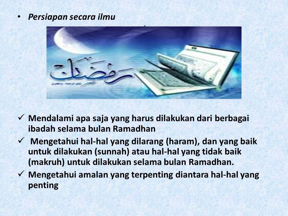 Persiapan secara ilmu Mendalami apa saja yang harus dilakukan dari berbagai ibadah selama bulan Ramadhan.