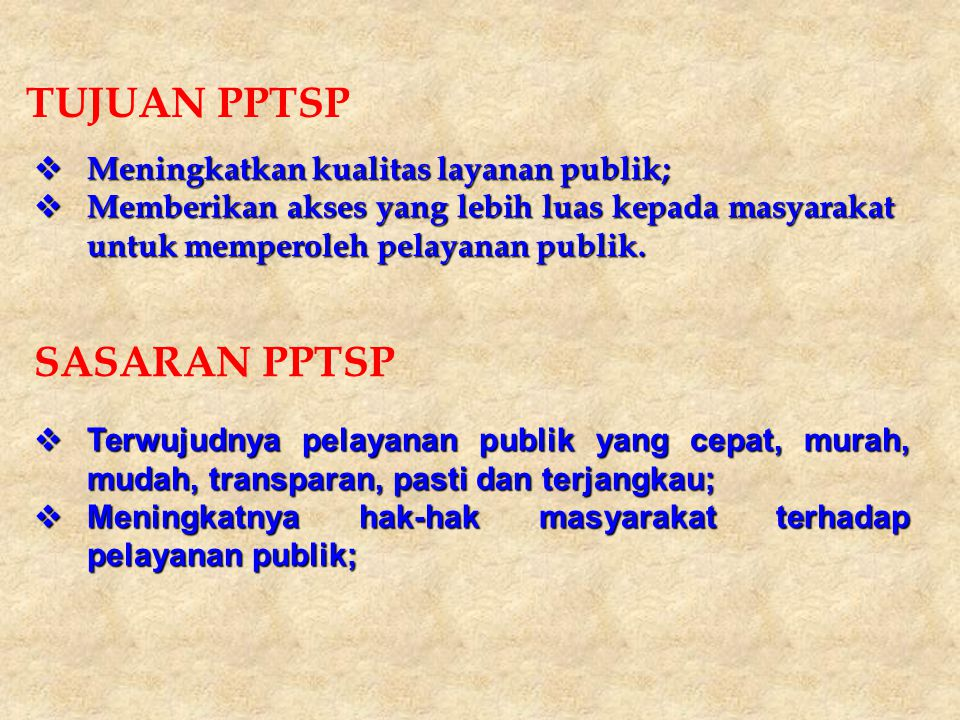 TUJUAN PPTSP SASARAN PPTSP Meningkatkan kualitas layanan publik;
