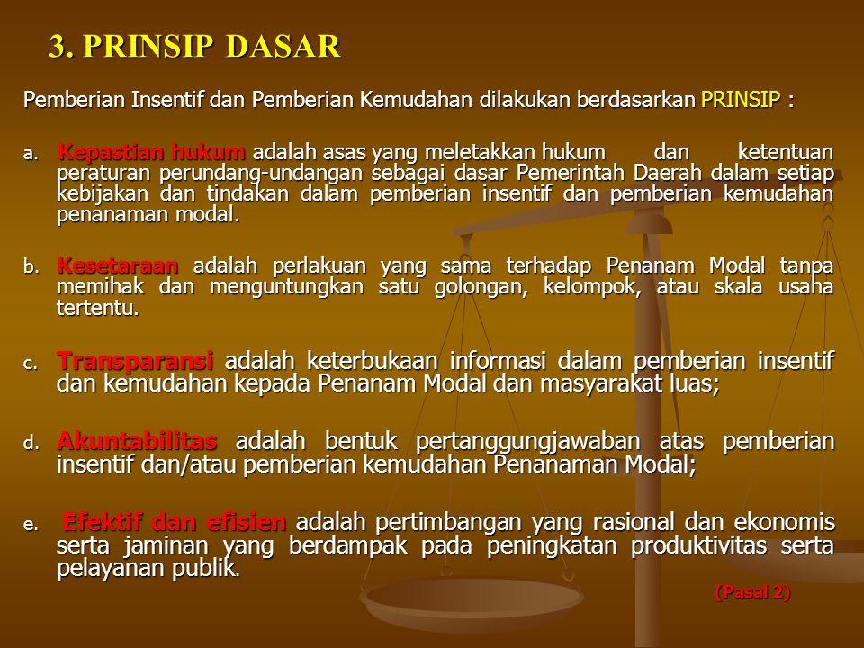 3. PRINSIP DASAR Pemberian Insentif dan Pemberian Kemudahan dilakukan berdasarkan PRINSIP :