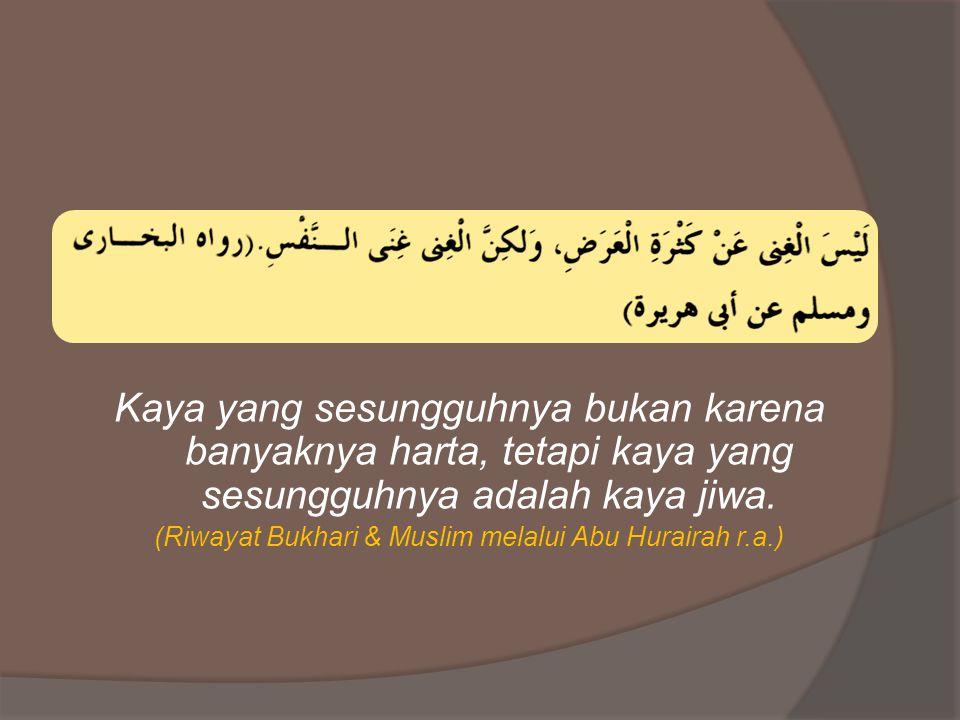 (Riwayat Bukhari & Muslim melalui Abu Hurairah r.a.)