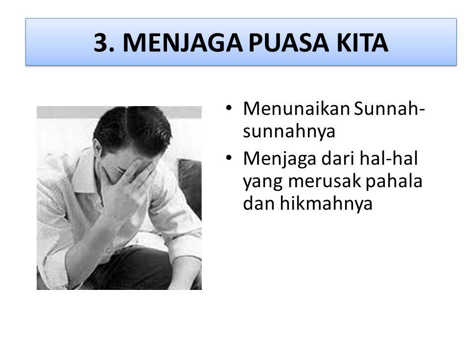 3. MENJAGA PUASA KITA Menunaikan Sunnah-sunnahnya