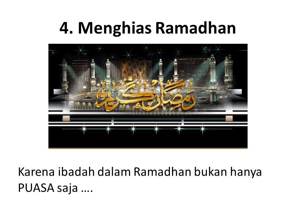 4. Menghias Ramadhan Karena ibadah dalam Ramadhan bukan hanya PUASA saja ….