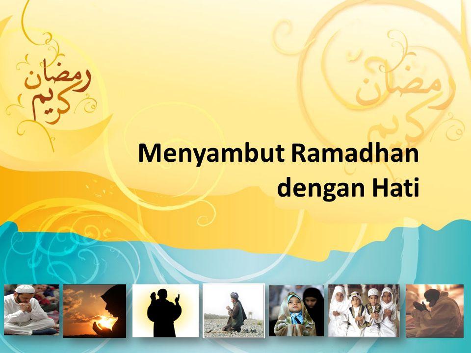 Menyambut Ramadhan dengan Hati