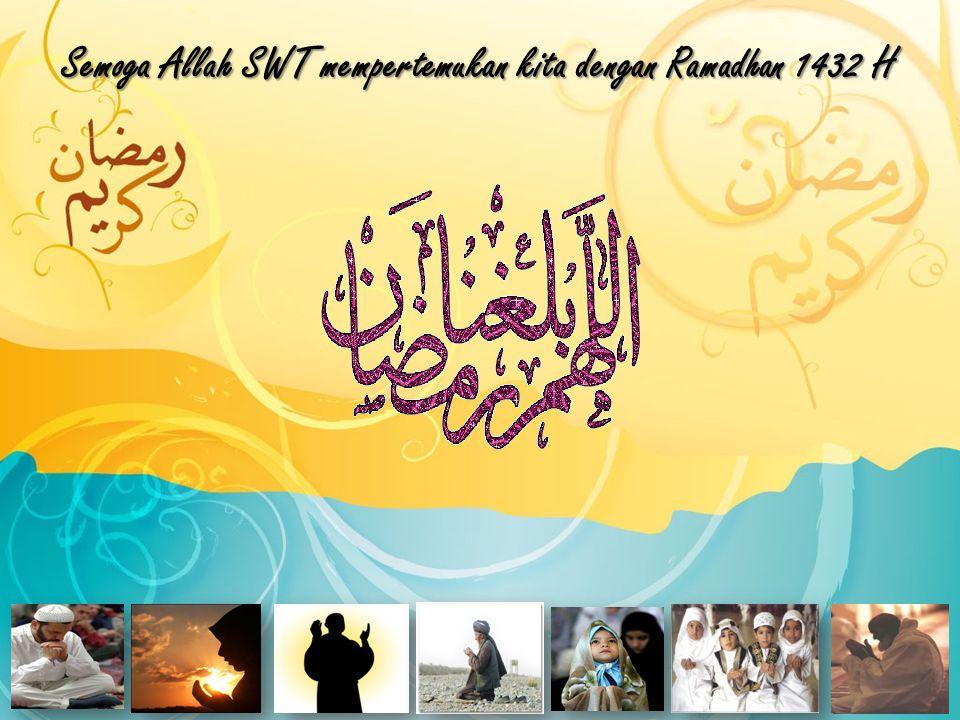 Semoga Allah SWT mempertemukan kita dengan Ramadhan 1432 H
