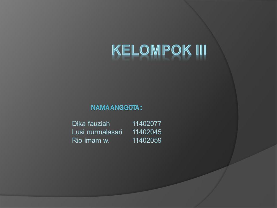 KELOMPOK III Nama anggota : Dika fauziah Lusi nurmalasari Rio imam w.