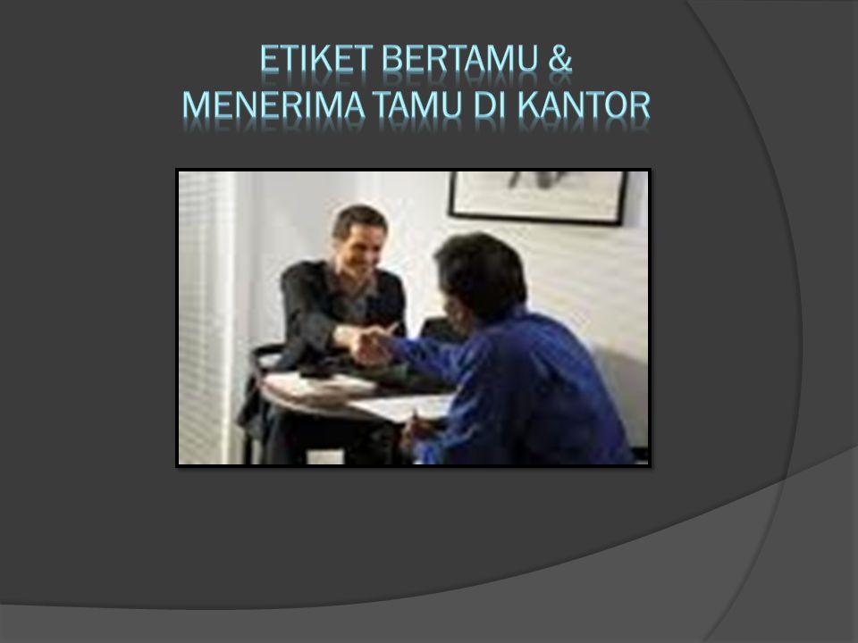 ETIKET BERTAMU & MENERIMA TAMU DI KANTOR