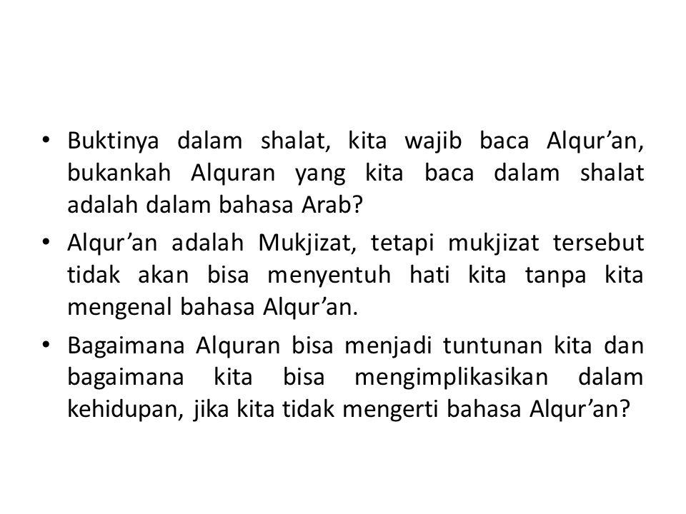 Buktinya dalam shalat, kita wajib baca Alqur'an, bukankah Alquran yang kita baca dalam shalat adalah dalam bahasa Arab