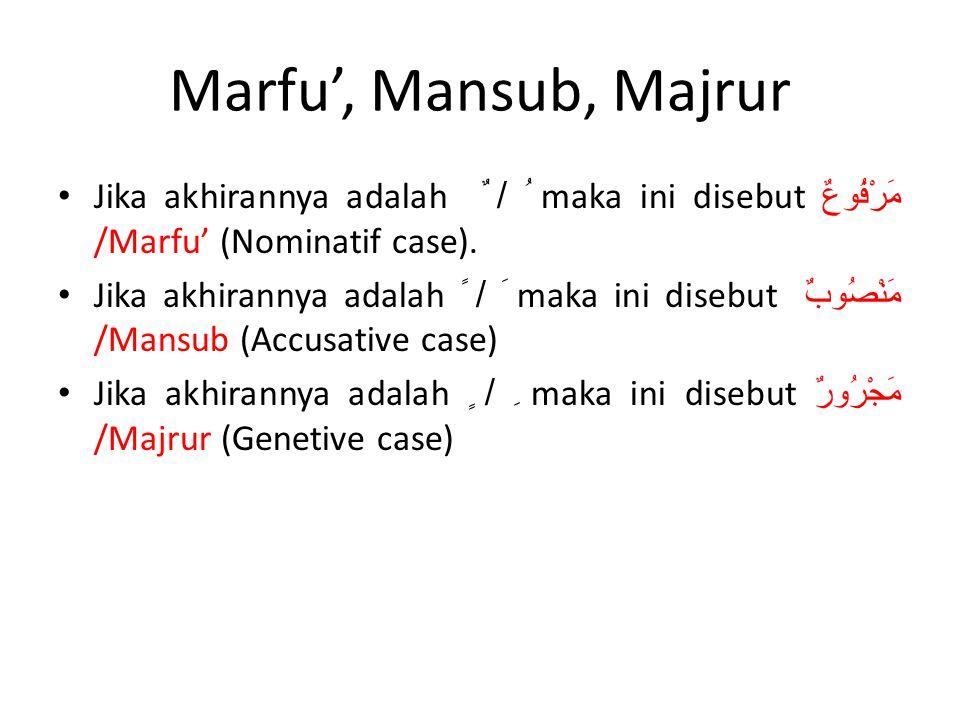 Marfu', Mansub, Majrur Jika akhirannya adalah ُ / ٌ maka ini disebut مَرْفُوعٌ /Marfu' (Nominatif case).