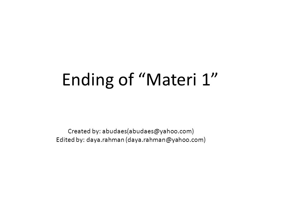 Ending of Materi 1 Created by: abudaes(abudaes@yahoo.com)