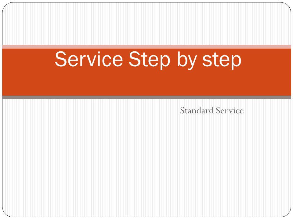 Service Step by step Standard Service