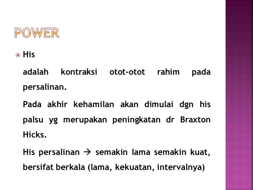 Power His adalah kontraksi otot-otot rahim pada persalinan.