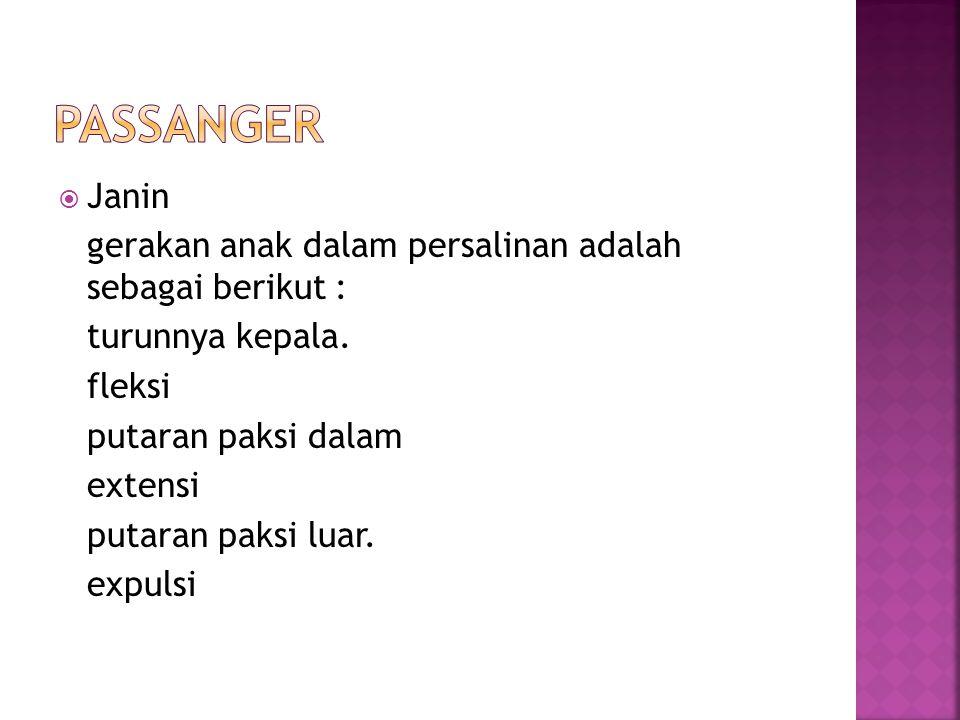 Passanger Janin gerakan anak dalam persalinan adalah sebagai berikut :