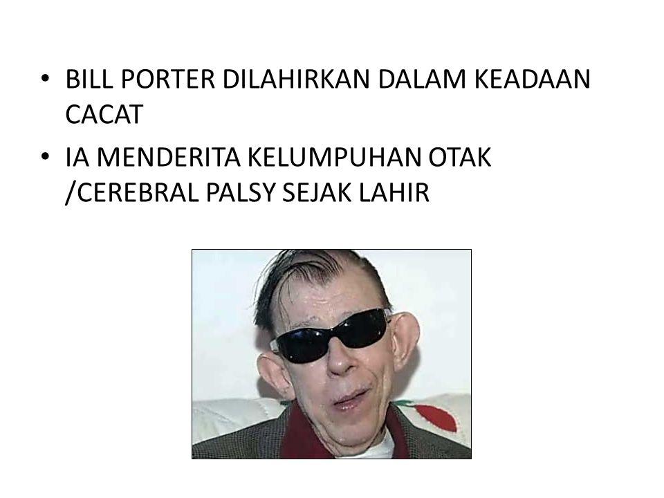 BILL PORTER DILAHIRKAN DALAM KEADAAN CACAT