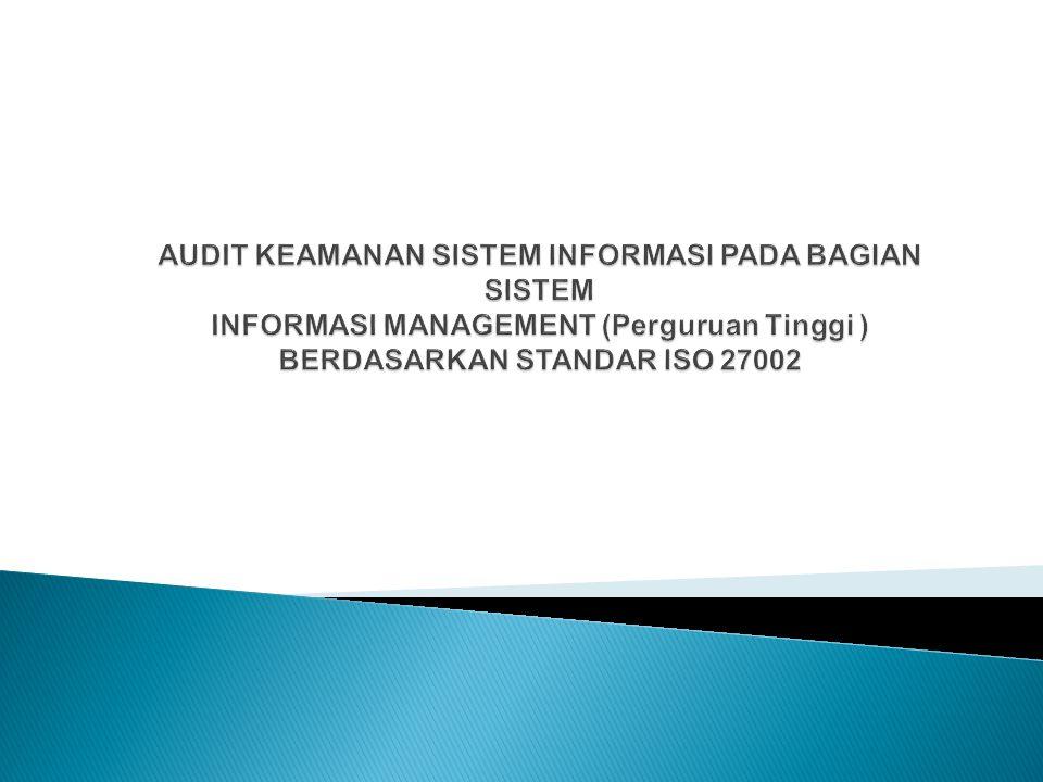 Audit Keamanan Sistem Informasi pada BAGIAN sistem informasi management (Perguruan Tinggi ) BERDASARKAN standar iso 27002