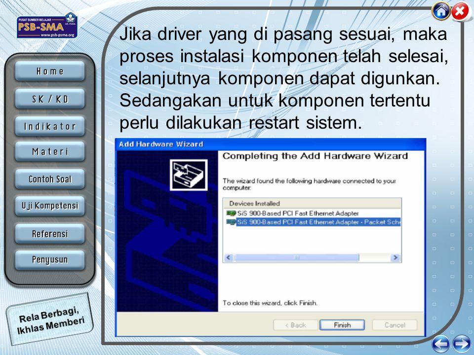 Jika driver yang di pasang sesuai, maka proses instalasi komponen telah selesai, selanjutnya komponen dapat digunkan.
