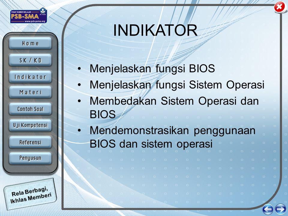 INDIKATOR Menjelaskan fungsi BIOS Menjelaskan fungsi Sistem Operasi
