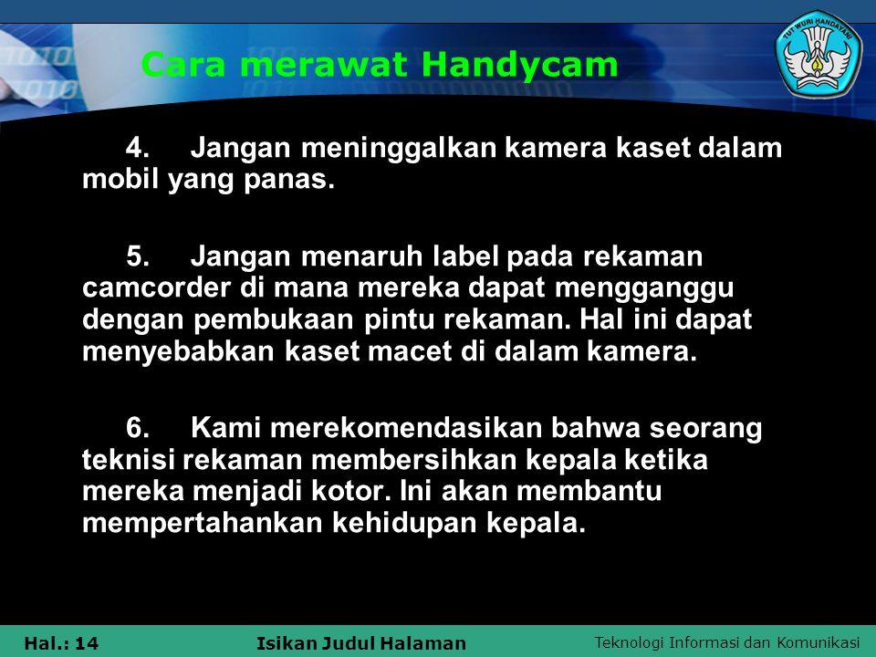 Cara merawat Handycam 4. Jangan meninggalkan kamera kaset dalam mobil yang panas.