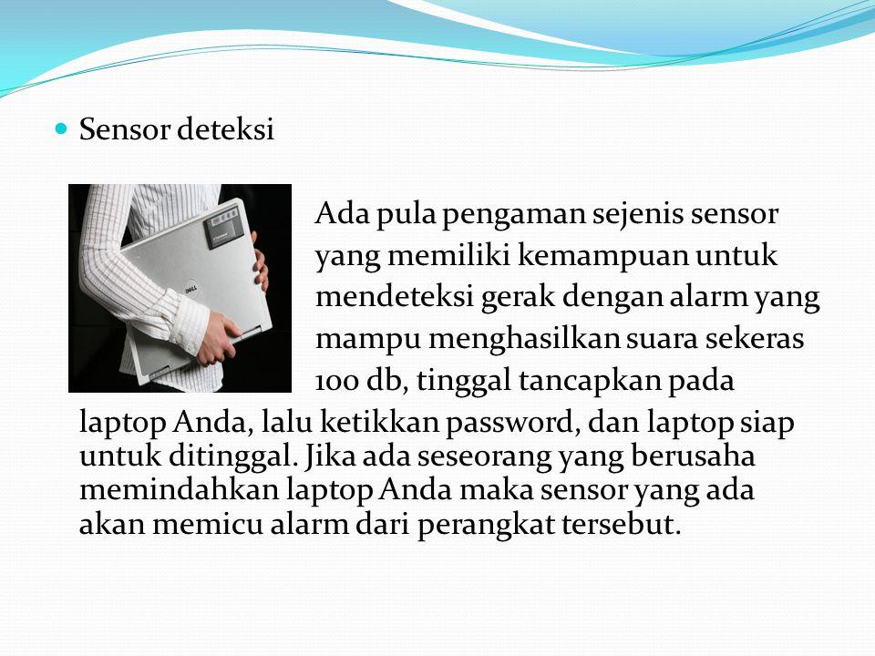 Sensor deteksi Ada pula pengaman sejenis sensor. yang memiliki kemampuan untuk. mendeteksi gerak dengan alarm yang.