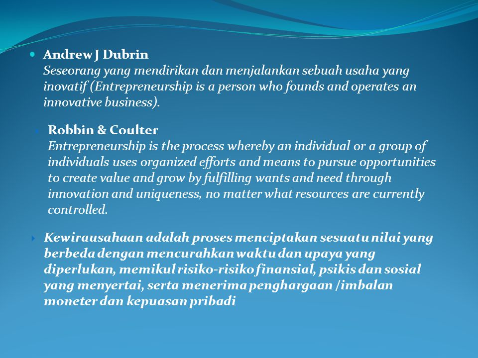 Andrew J Dubrin Seseorang yang mendirikan dan menjalankan sebuah usaha yang inovatif (Entrepreneurship is a person who founds and operates an innovative business).
