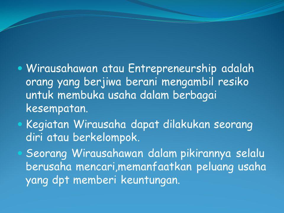 Wirausahawan atau Entrepreneurship adalah orang yang berjiwa berani mengambil resiko untuk membuka usaha dalam berbagai kesempatan.