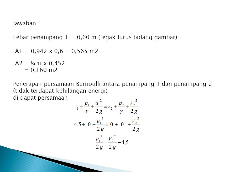 Jawaban : Lebar penampang 1 = 0,60 m (tegak lurus bidang gambar) A1 = 0,942 x 0,6 = 0,565 m2. A2 = ¼ π x 0,452.
