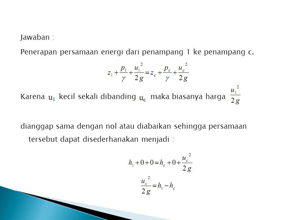 Jawaban : Penerapan persamaan energi dari penampang 1 ke penampang c