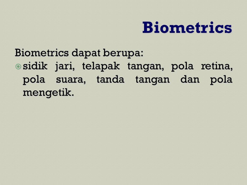 Biometrics Biometrics dapat berupa: