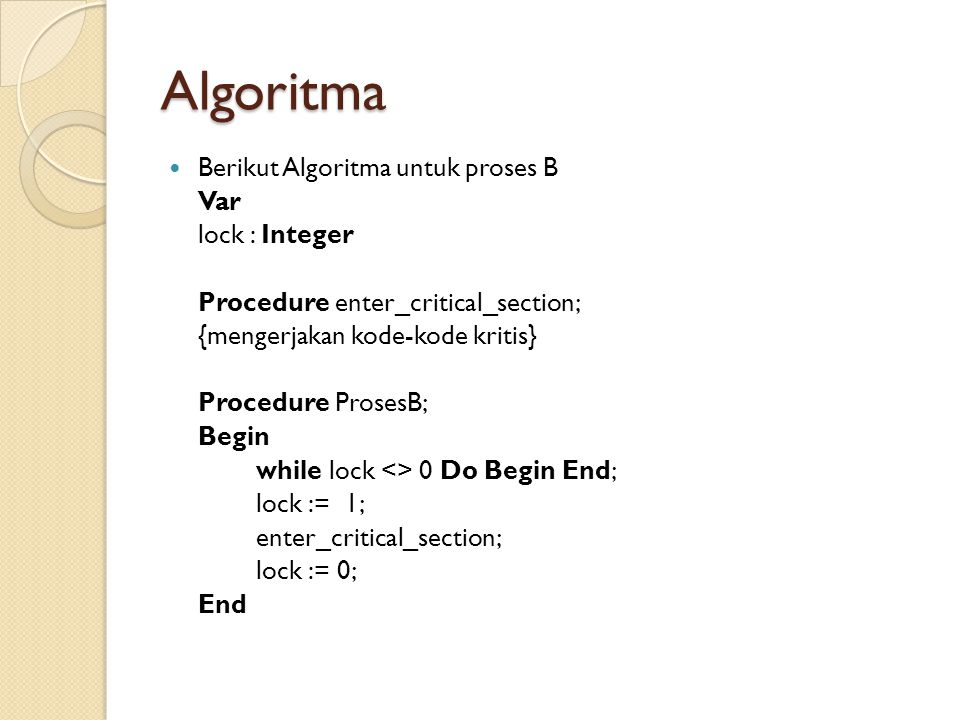 Algoritma Berikut Algoritma untuk proses B Var lock : Integer