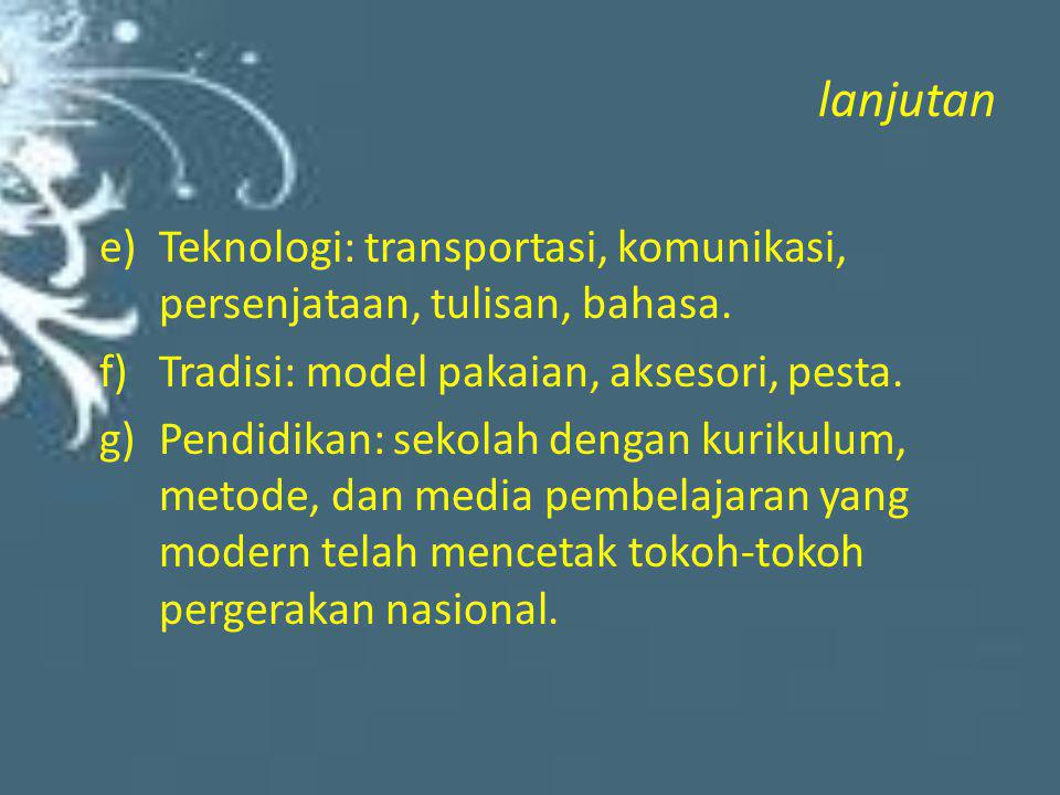 lanjutan Teknologi: transportasi, komunikasi, persenjataan, tulisan, bahasa. Tradisi: model pakaian, aksesori, pesta.