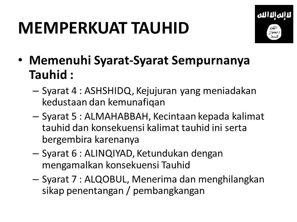 MEMPERKUAT TAUHID Memenuhi Syarat-Syarat Sempurnanya Tauhid :
