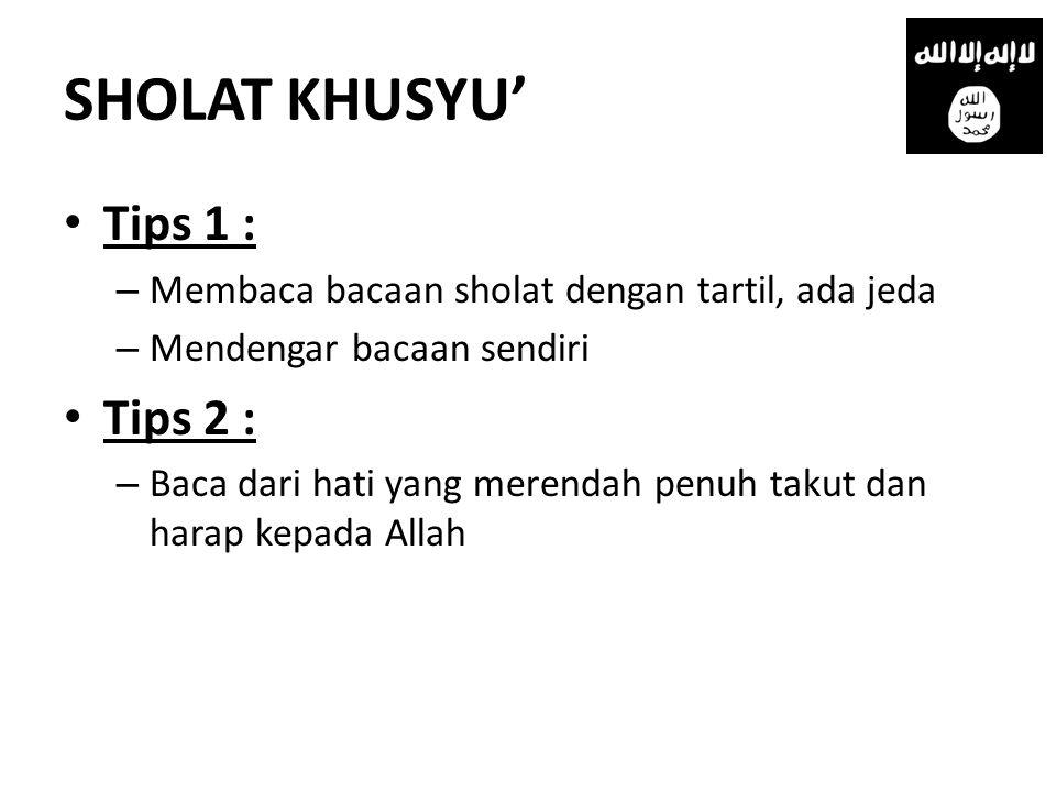 SHOLAT KHUSYU' Tips 1 : Tips 2 :