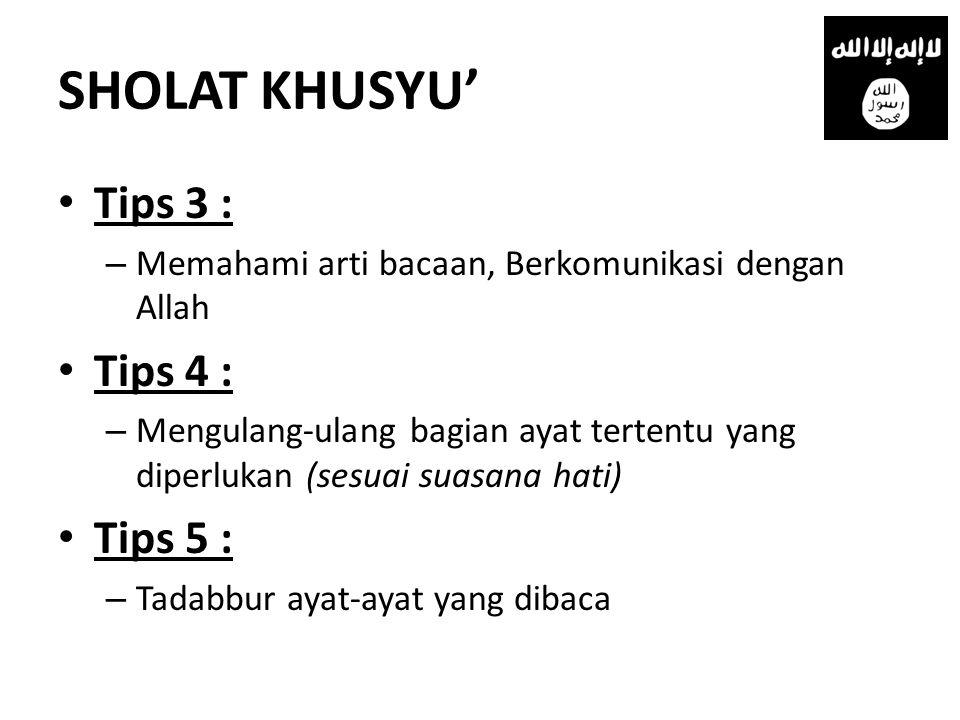 SHOLAT KHUSYU' Tips 3 : Tips 4 : Tips 5 :