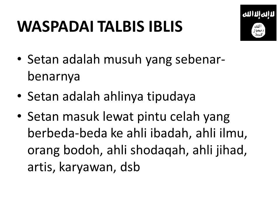 WASPADAI TALBIS IBLIS Setan adalah musuh yang sebenar-benarnya