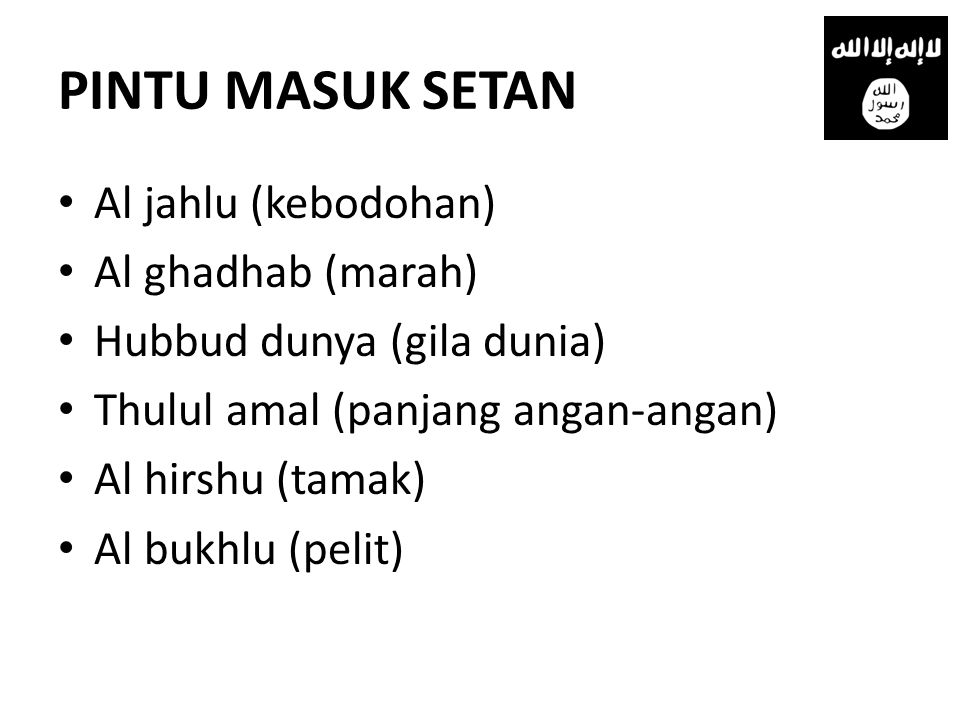 PINTU MASUK SETAN Al jahlu (kebodohan) Al ghadhab (marah)