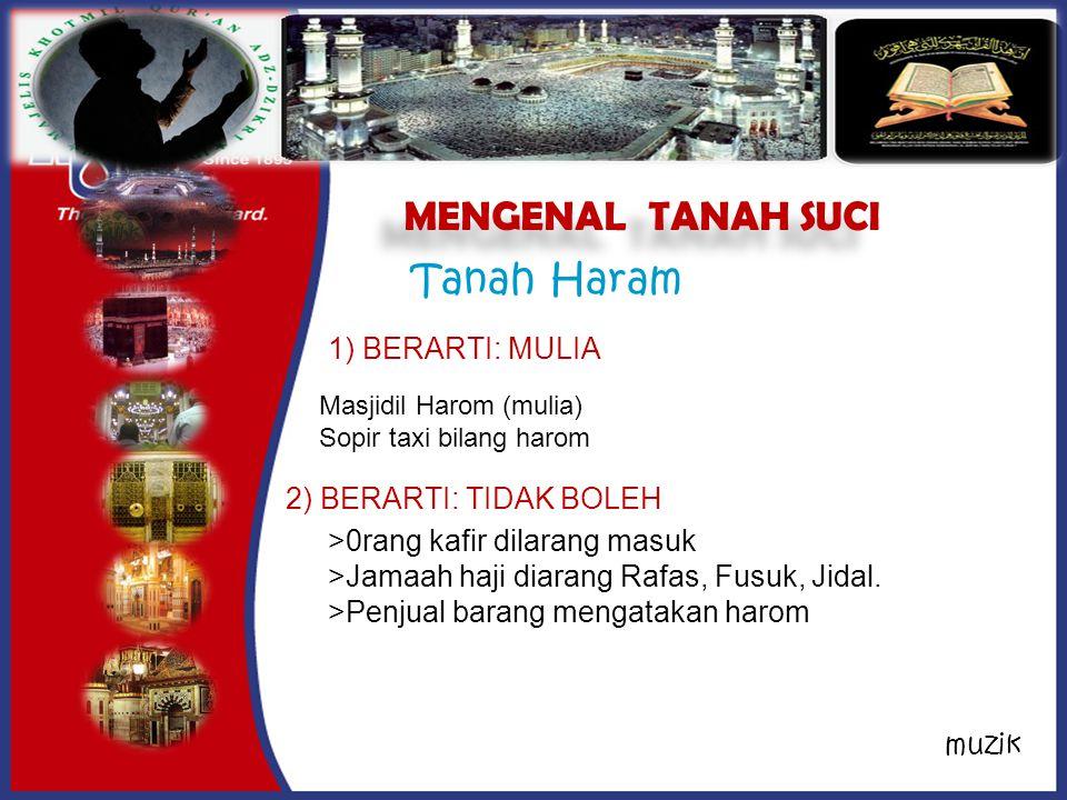 MENGENAL TANAH SUCI Tanah Haram 1) BERARTI: MULIA