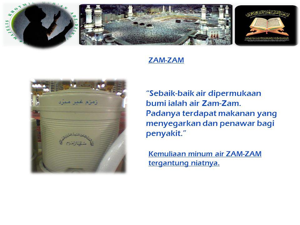 Sebaik-baik air dipermukaan bumi ialah air Zam-Zam.