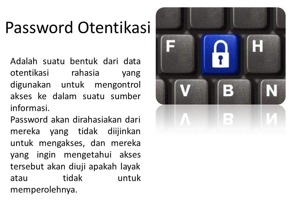 Password Otentikasi Adalah suatu bentuk dari data otentikasi rahasia yang digunakan untuk mengontrol akses ke dalam suatu sumber informasi.