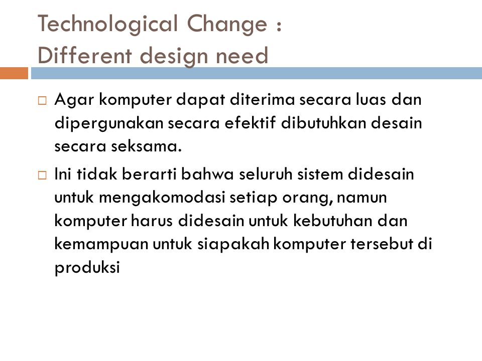 Technological Change : Different design need