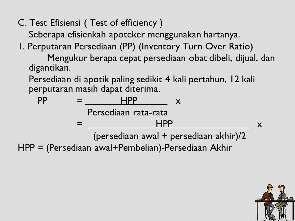 C. Test Efisiensi ( Test of efficiency ) Seberapa efisienkah apoteker menggunakan hartanya.