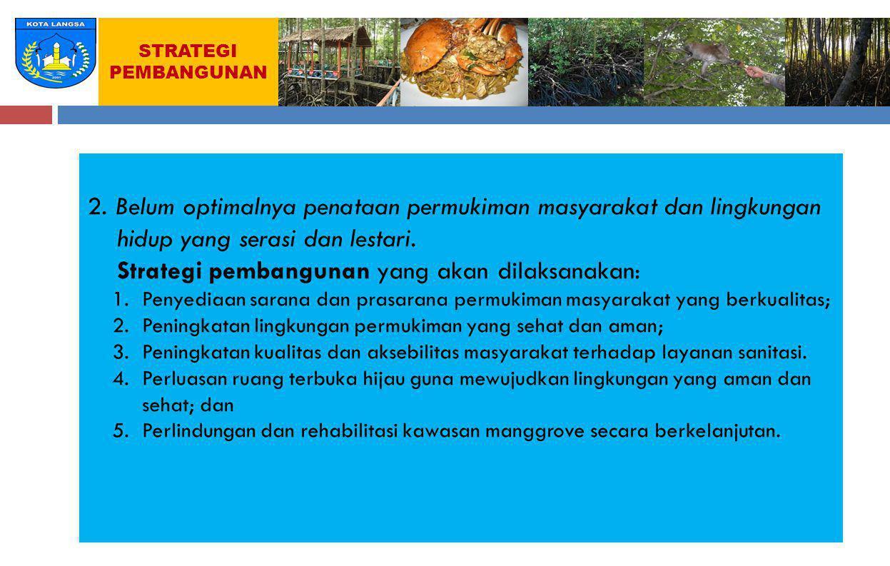 Strategi pembangunan yang akan dilaksanakan:
