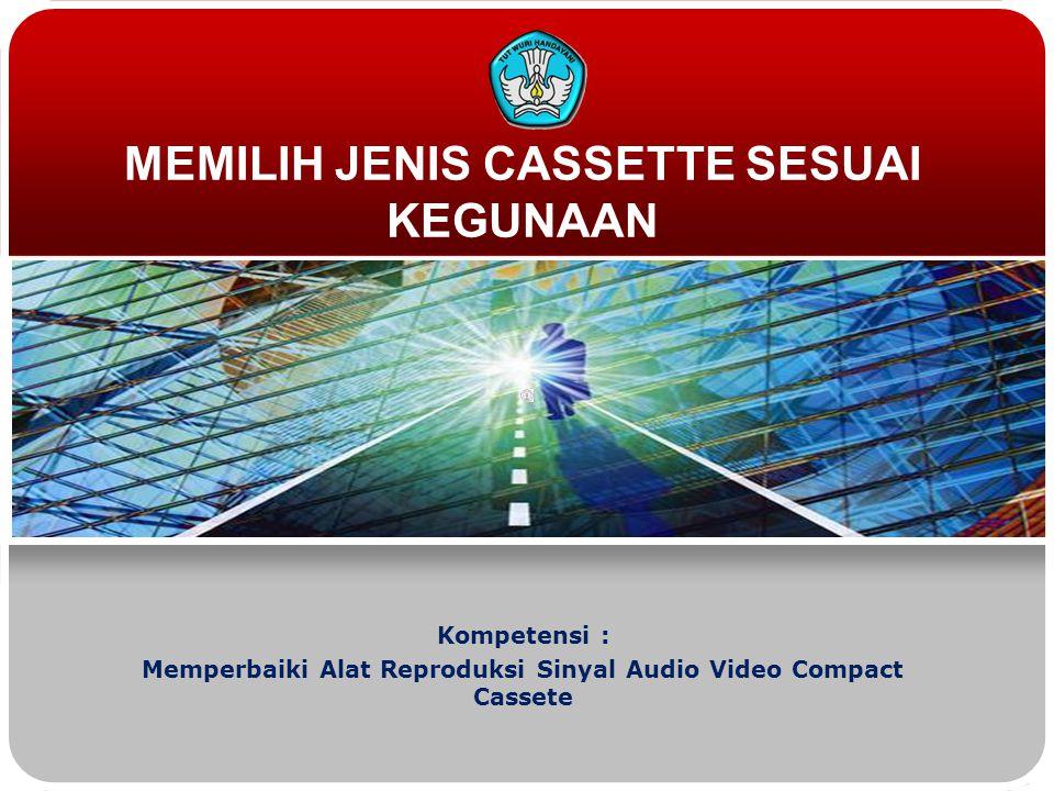 MEMILIH JENIS CASSETTE SESUAI KEGUNAAN