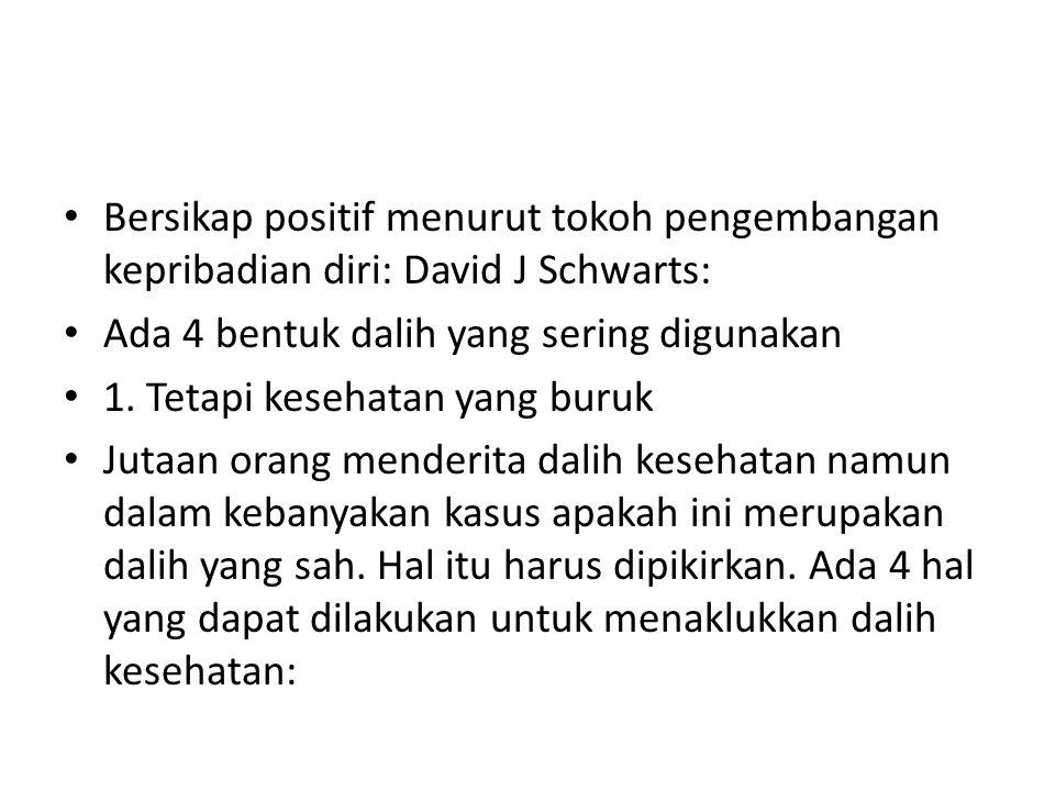 Bersikap positif menurut tokoh pengembangan kepribadian diri: David J Schwarts:
