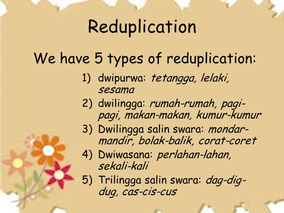 Reduplication We have 5 types of reduplication: