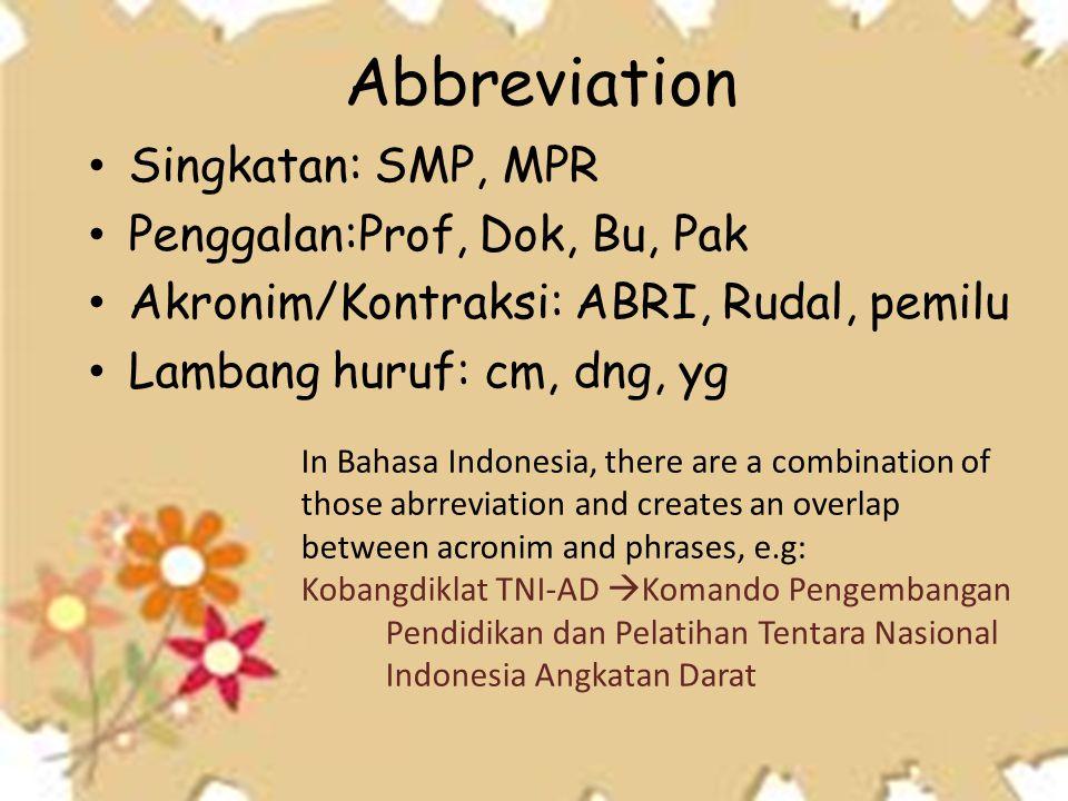 Abbreviation Singkatan: SMP, MPR Penggalan:Prof, Dok, Bu, Pak